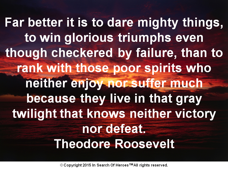 Far Better It Is To Dare Mighty Things, To Win Glorious